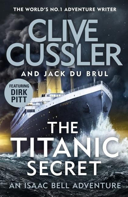 Clive Cussler, Cliv Cussler, Clive Cussler, Jack du Brul, Justin Scott - The Titanic Secret - Isaac Bell