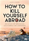 Markus Lesweng - How to Kill Yourself Abroad