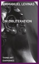 Emmanuel Levinas, Emmanuel Lévinas - On Obliteration