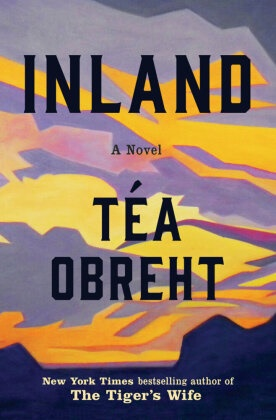Tea Obreht, Téa Obreht - Inland - A Novel