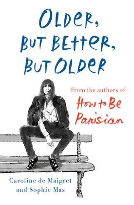 Caroline d Maigret, Caroline de Maigret, Sophie Mas - OLDER BUT BETTER, BUT OLDER FROM THE AUTHORS OF HOW TO BE PARISIAN (EDITION US) /ANGLAIS