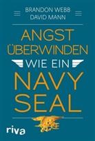 John David Mann, Brando Webb, Brandon Webb - Angst überwinden wie ein Navy SEAL