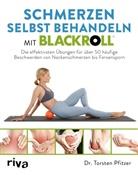 Torsten Pfitzer - Schmerzen selbst behandeln mit BLACKROLL®