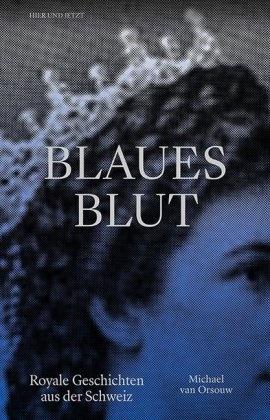 Michael van Orsouw, Michael van Orsouw - Blaues Blut - Royale Geschichten aus der Schweiz