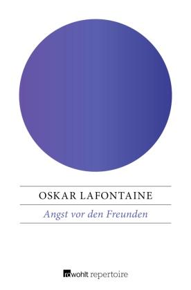 Oskar Lafontaine - Angst vor den Freunden - Die Atomwaffen-Strategie der Supermächte zerstört die Bündnisse