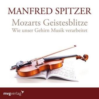 Manfred Spitzer - Mozarts Geistesblitze, 1 Audio-CD (Hörbuch) - Wie unser Gehirn Musik verarbeitet, Lesung