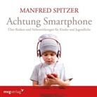 Manfred Spitzer - Achtung Smartphone, 1 Audio-CD (Hörbuch)