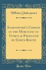 William Shakespeare - Shakespeare's Comedy of the Merchant of Venice as Produced by Edwin Booth (Classic Reprint)