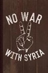 Flippin Sweet Books - No War with Syria Journal Notebook: Blank Lined Ruled for Writing 6x9 110 Pages