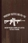 Flippin Sweet Books - Nobody Needs an Ar-15 Pro-2a Journal Notebook: Blank Lined Ruled for Writing 6x9 110 Pages