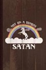 Flippin Sweet Books - Not on a Sunday Satan Journal Notebook: Blank Lined Ruled for Writing 6x9 110 Pages