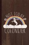 Flippin Sweet Books - Not Today Colonizer Journal Notebook: Blank Lined Ruled for Writing 6x9 110 Pages