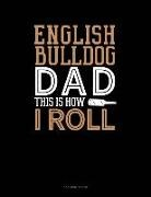 Jeryx Publishing - English Bulldog Dad This Is How I Roll: 3 Column Ledger