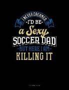 Jeryx Publishing - I Never Dreamed I'd Be a Sexy Soccer Dad But Here I Am Killing It: 3 Column Ledger