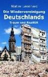Walter Leonhard - Die Wiedervereinigung Deutschlands - Traum und Realität