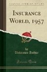 Unknown Author - Insurance World, 1957 (Classic Reprint)