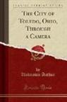 Unknown Author - The City of Toledo, Ohio, Through a Camera (Classic Reprint)