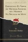 Unknown Author - Exposition Et Vente de Meubles Anciens de l'Hospice St.-Nicolas de Metz (Classic Reprint)