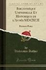 Unknown Author - Bibliothèque Universelle Et Historique de l'Année MDCXCII, Vol. 23