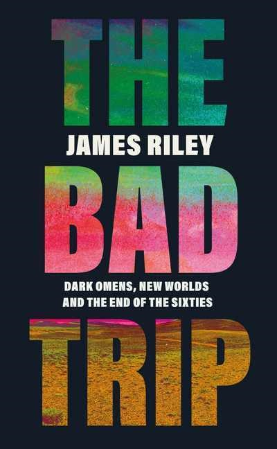 James Riley - The Bad Trip - Dark Omens, New Worlds and the End of the Sixties