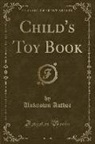 Unknown Author - Child's Toy Book (Classic Reprint)