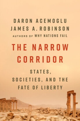 Daro Acemoglu, Daron Acemoglu, James Robinson, James A Robinson, James A. Robinson - The Narrow Corridor - States, Societies, and the Fate of Liberty