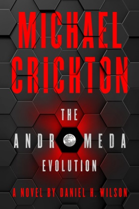 Michael Crichton, Michael Nothcirc, Daniel H Wilson, Daniel H. Wilson - The Andromeda Evolution