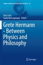 Bacciagaluppi, Guido Bacciagaluppi, Elis Crull, Elise Crull - Grete Hermann - Between Physics and Philosophy