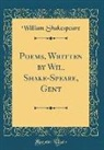 William Shakespeare - Poems, Written by Wil. Shake-Speare, Gent (Classic Reprint)