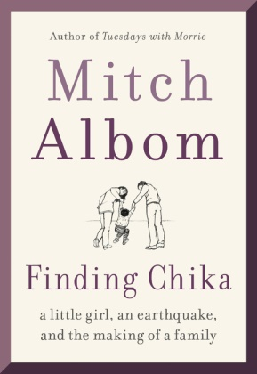 Mitch Albom - Finding Chika - A Little Girl, an Earthquake, and the Making of a Family