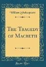 William Shakespeare - The Tragedy of Macbeth (Classic Reprint)
