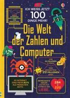 Ale Frith, Alex Frith, Ros Hall, Rose Hall, Alic James, Alice James... - Ich weiß jetzt 100 Dinge mehr! Die Welt der Zahlen und Computer