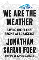 Jonathan Safran Foer - We Are the Weather