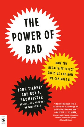 Roy F. Baumeister, John Tierney - The Power of Bad - How Our Negative Bias Rules Us and How We Can Rule It