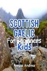 Amyas Andrea - Scottish Gaelic for Beginners Kids: A Beginner Scottish Gaelic Workbook, Scottish Gaelic for Kids First Words (Scottish Gaelic for Reading Knowledge)