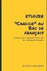 """Gloria Lauzanne - Etudier """"Candide"""" au Bac de français: Analyse des chapitres essentiels de Candide de Voltaire"""