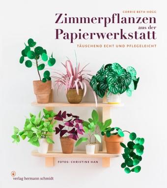 Corrie Beth Hogg - Zimmerpflanzen aus der Papierwerkstatt - Täuschend echt & pflegeleicht