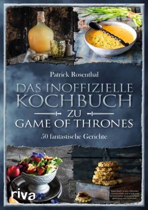 Patrick Rosenthal - Das inoffizielle Kochbuch zu Game of Thrones - 50 fantastische Gerichte