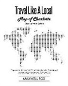 Maxwell Fox - Travel Like a Local - Map of Charlotte (Black and White Edition): The Most Essential Charlotte (North Carolina) Travel Map for Every Adventure