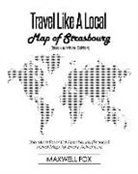 Maxwell Fox - Travel Like a Local - Map of Strasbourg (Black and White Edition): The Most Essential Strasbourg (France) Travel Map for Every Adventure