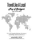 Maxwell Fox - Travel Like a Local - Map of Stuttgart (Black and White Edition): The Most Essential Stuttgart (Germany) Travel Map for Every Adventure