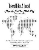 Maxwell Fox - Travel Like a Local - Map of Ho Chi Minh City (Black and White Edition): The Most Essential Ho Chi Minh City (Vietnam) Travel Map for Every Adventure