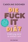 Caroline Dooner - Die Fuck-it-Diät