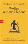 Barbara Ehrenreich - Wollen wir ewig leben?