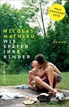 Nicolas Mathieu - Wie später ihre Kinder