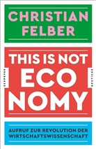 Christian Felber - This is not economy