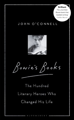 John O'Connell - Bowie's Books - The Hundred Literary Heroes Who Changed His Life