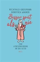 Mechthil Grossmann, Mechthild Grossmann, Dorothea Wagner - Besser spät als nie