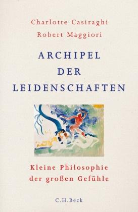 Charlott Casiraghi, Charlotte Casiraghi, Robert Maggiori - Archipel der Leidenschaften - Kleine Philosophie der großen Gefühle