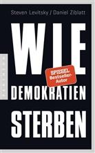 Steve Levitsky, Steven Levitsky, Daniel Ziblatt - Wie Demokratien sterben